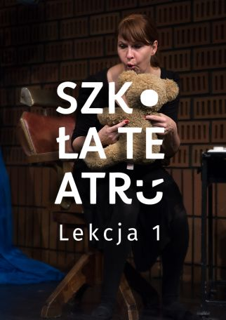 SZKOŁA TEATRU - LEKCJA 1